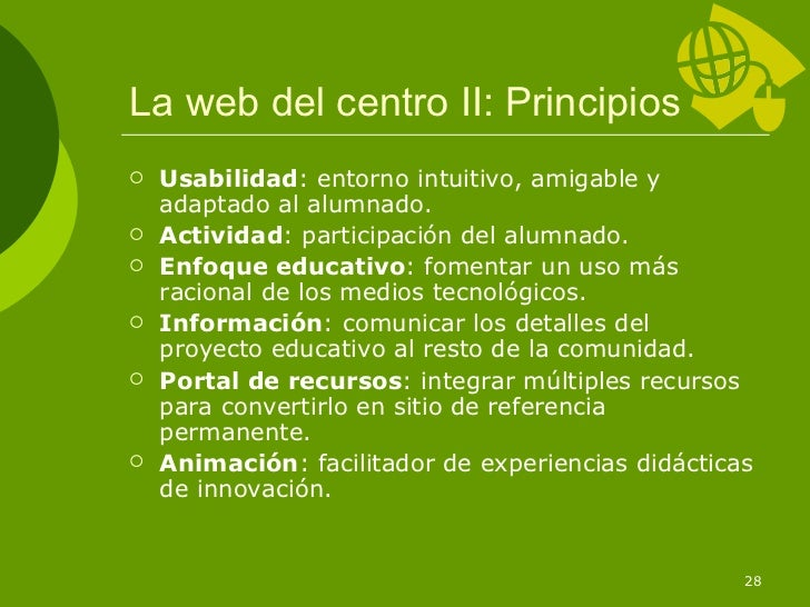 La web del centro II: Principios   Usabilidad: entorno intuitivo, amigable y    adaptado al alumnado.   Actividad: parti...