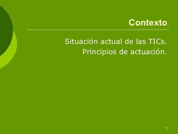 ContextoSituación actual de las TICs.     Principios de actuación.                            3