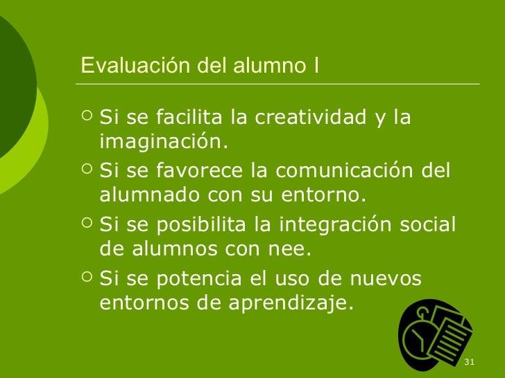 Evaluación del alumno I   Si se facilita la creatividad y la    imaginación.   Si se favorece la comunicación del    alu...