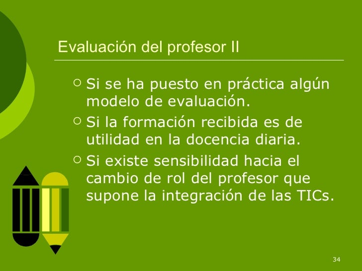 Evaluación del profesor II     Si se ha puesto en práctica algún      modelo de evaluación.     Si la formación recibida...