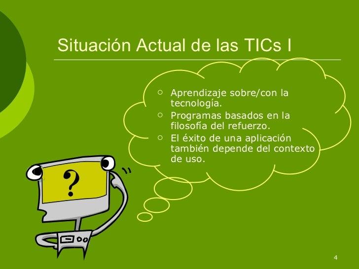 Situación Actual de las TICs I               Aprendizaje sobre/con la                tecnología.               Programas...