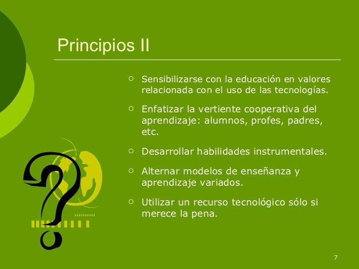 Principios II            Sensibilizarse con la educación en valores             relacionada con el uso de las tecnologías...