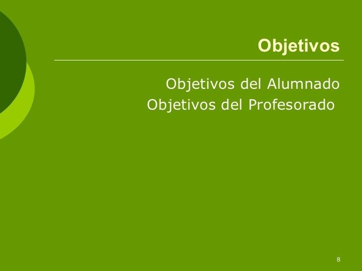 Objetivos  Objetivos del AlumnadoObjetivos del Profesorado                        8