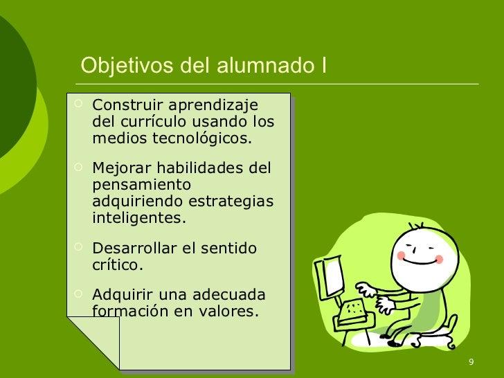 Objetivos del alumnado I   Construir aprendizaje    del currículo usando los    medios tecnológicos.   Mejorar habilidad...