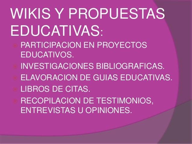 WIKIS Y PROPUESTAS  EDUCATIVAS:   PARTICIPACION EN PROYECTOS  EDUCATIVOS.   INVESTIGACIONES BIBLIOGRAFICAS.   ELAVORACI...