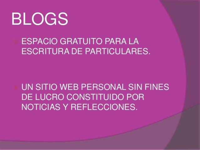 BLOGS   ESPACIO GRATUITO PARA LA  ESCRITURA DE PARTICULARES.   UN SITIO WEB PERSONAL SIN FINES  DE LUCRO CONSTITUIDO POR...