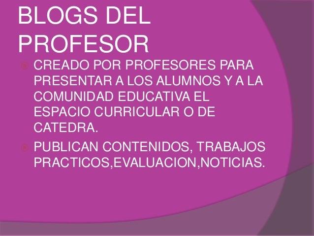 BLOGS DEL PROFESOR  CREADO POR PROFESORES PARA PRESENTAR A LOS ALUMNOS Y A LA COMUNIDAD EDUCATIVA EL ESPACIO CURRICULAR O...