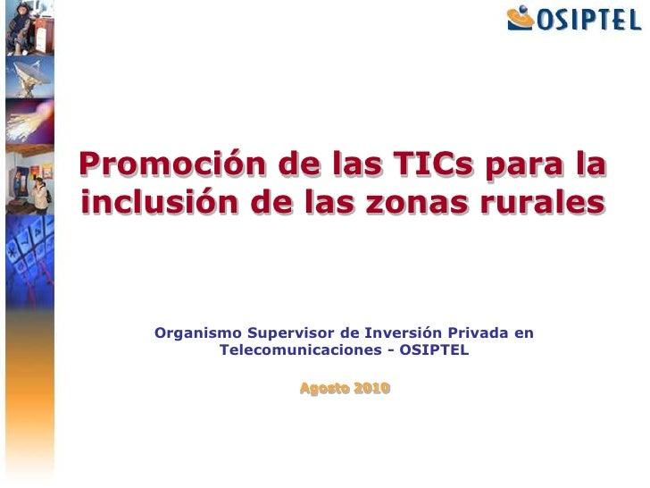 Promoción de las TICs para la inclusión de las zonas rurales<br />Organismo Supervisor de Inversión Privada en Telecomunic...