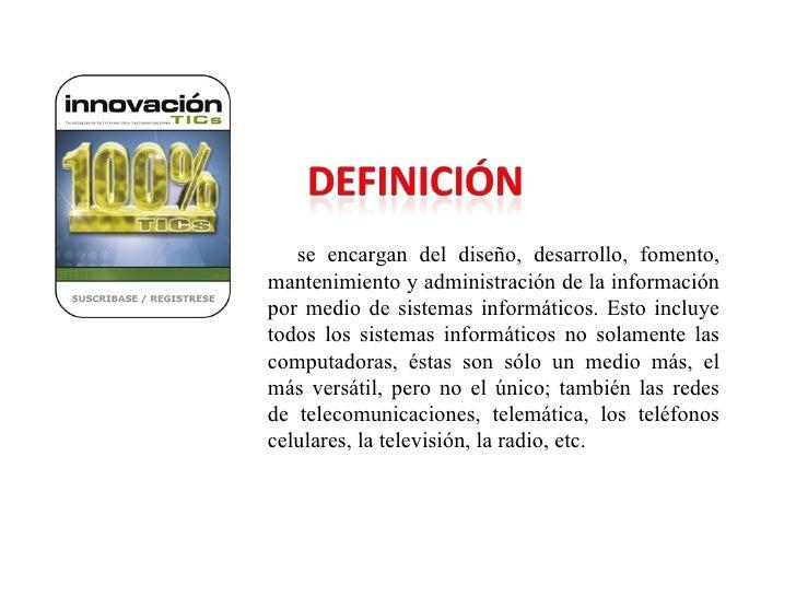 <ul><li>se encargan del diseño, desarrollo, fomento, mantenimiento y administración de la información por medio de sistema...