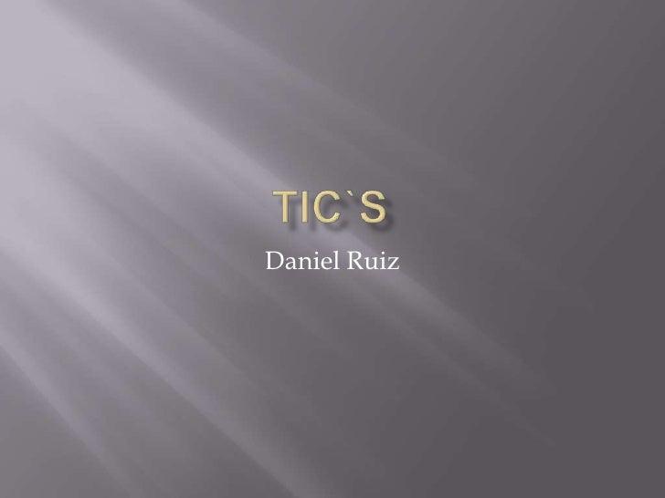 tic`s<br />Daniel Ruiz<br />