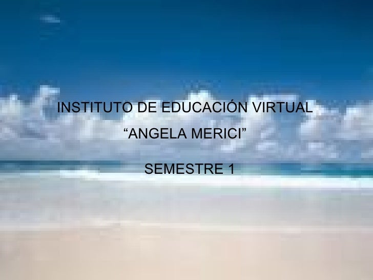 "INSTITUTO DE EDUCACIÓN VIRTUAL "" ANGELA MERICI"" SEMESTRE 1"