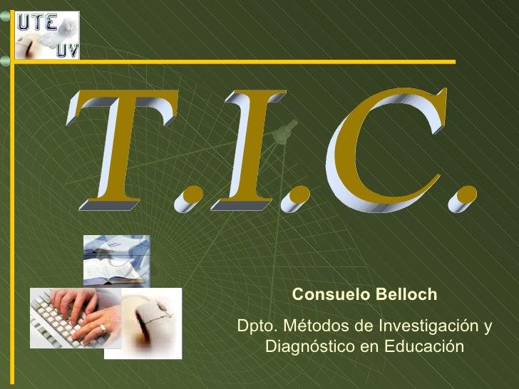 Consuelo Belloch Dpto. Métodos de Investigación y Diagnóstico en Educación T.I.C.