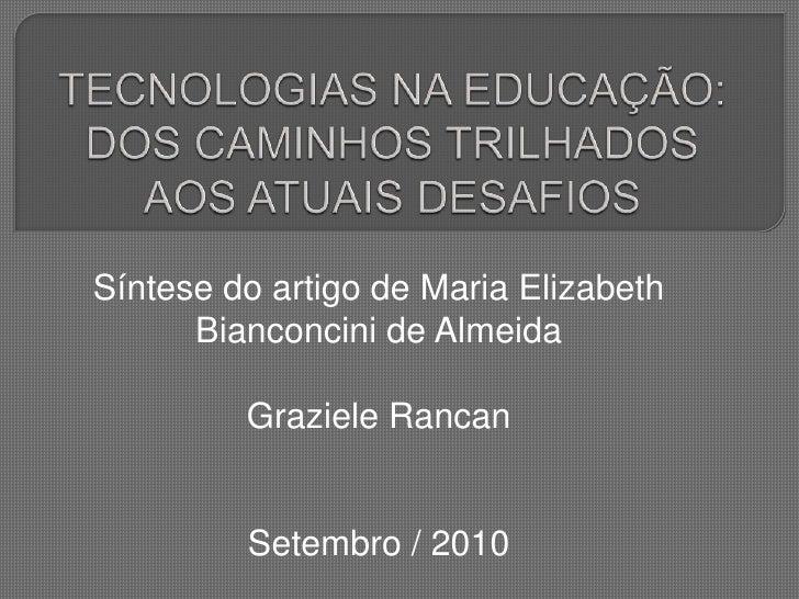 TECNOLOGIAS NA EDUCAÇÃO: DOS CAMINHOS TRILHADOS AOS ATUAIS DESAFIOS<br />Síntese do artigo de Maria Elizabeth Bianconcini ...
