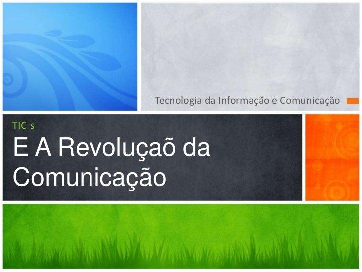 Tecnologia da Informação e ComunicaçãoTIC sE A Revoluçaõ daComunicação
