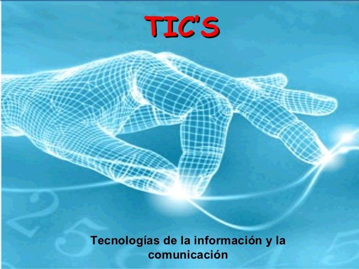 TIC'S   Tecnologías de la información y la comunicación