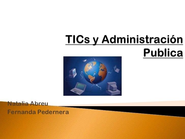 TICs y Administración Publica<br />Natalia Abreu<br />Fernanda Pedernera<br />