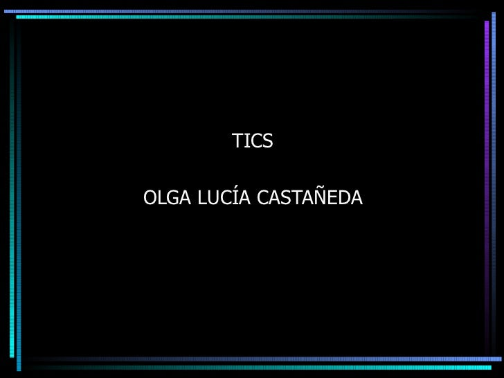 TICS  OLGA LUCÍA CASTAÑEDA