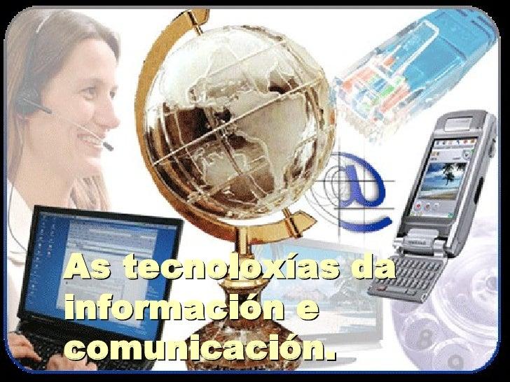 As tecnoloxías da información e comunicación.