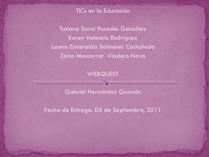 TICs en la Educación Tatiana Saraí Paredes González Karen Valencia Rodríguez Lucero Esmeralda Salmones Castañeda Zaira Mon...