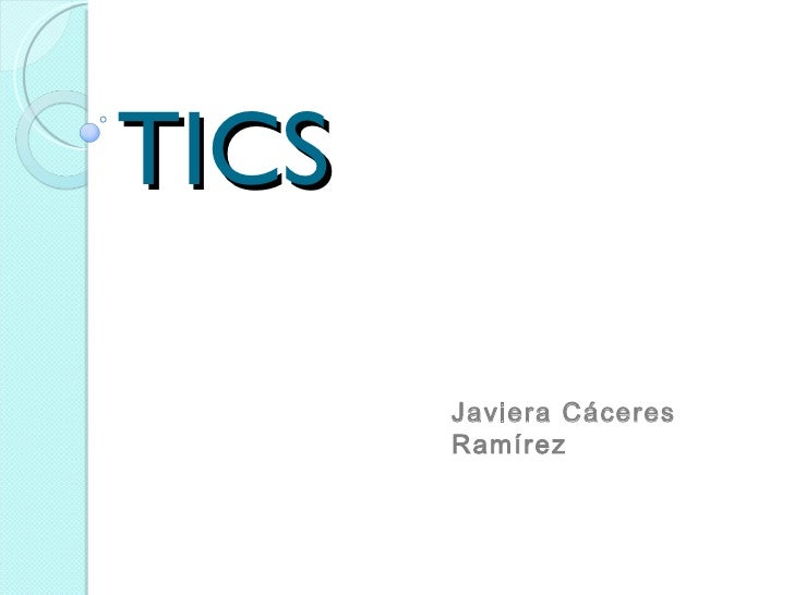 TICS       Javiera Cáceres       Ramírez