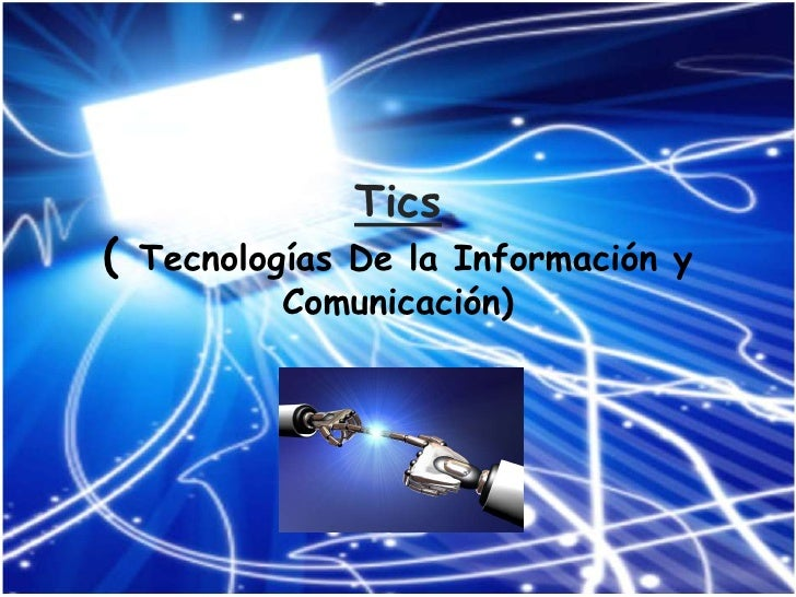 Tics( Tecnologías De la Información y          Comunicación)
