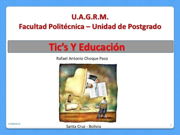 U.A.G.R.M.        Facultad Politécnica – Unidad de Postgrado                Tic's Y Educación                   Rafael Ant...