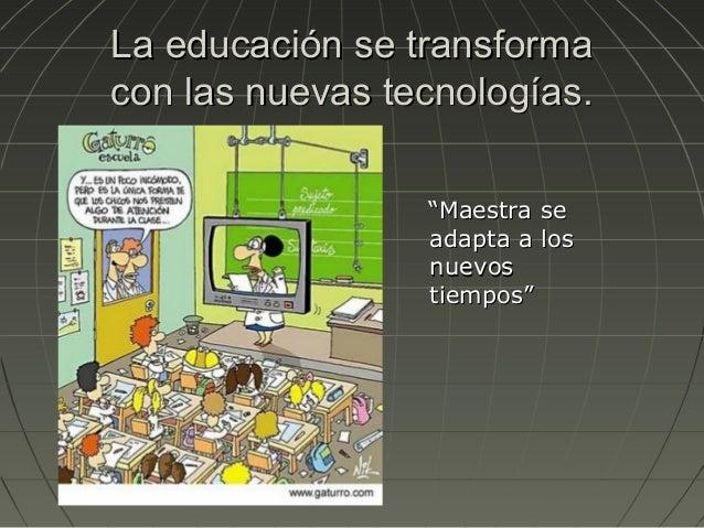 """La educación se transformacon las nuevas tecnologías.                 """"Maestra se                 adapta a los            ..."""
