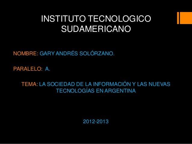INSTITUTO TECNOLOGICO            SUDAMERICANONOMBRE: GARY ANDRÉS SOLÓRZANO.PARALELO: A.  TEMA: LA SOCIEDAD DE LA INFORMACI...