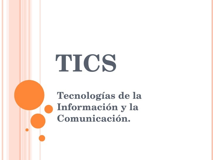 TICS Tecnologías de la Información y la Comunicación.