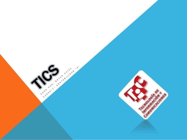 CONCEPTOSe denominan Tecnologías de la Información y las Comunicaciones (TICS) al    conjunto de tecnologías que permiten ...