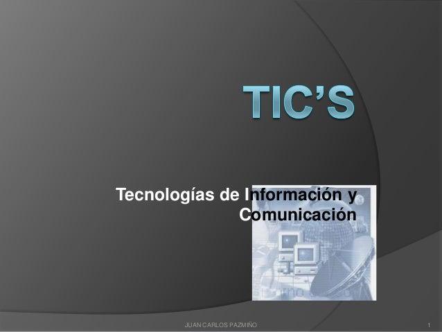 Tecnologías de Información y              Comunicación        JUAN CARLOS PAZMIÑO    1