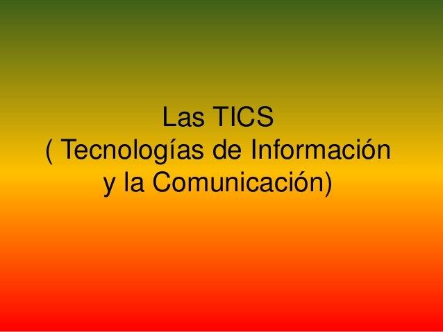 Las TICS( Tecnologías de Informacióny la Comunicación)