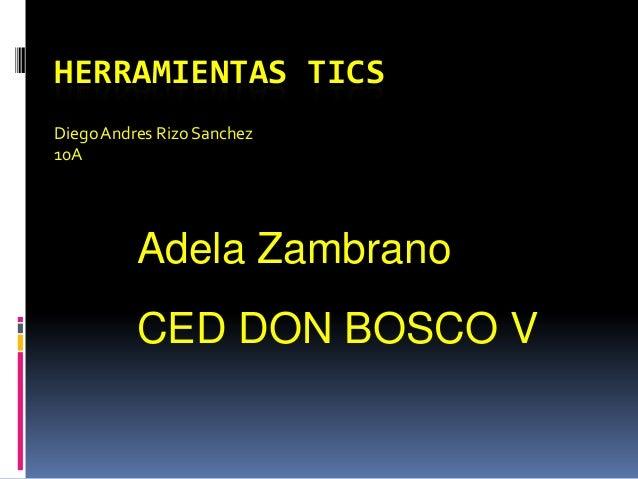 HERRAMIENTAS TICS DiegoAndres Rizo Sanchez 10A Adela Zambrano CED DON BOSCO V