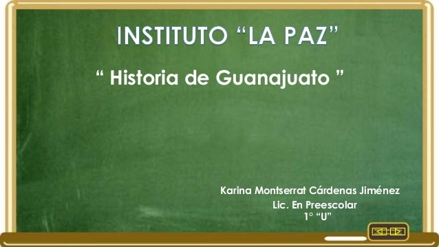 """"""" Historia de Guanajuato """"  Karina Montserrat Cárdenas Jiménez Lic. En Preescolar 1° """"U"""" ."""