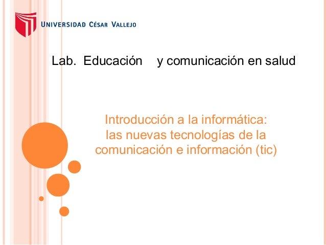Lab. Educación  y comunicación en salud  Introducción a la informática: las nuevas tecnologías de la comunicación e inform...