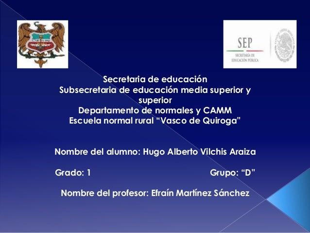 Secretaria de educación Subsecretaria de educación media superior y superior Departamento de normales y CAMM Escuela norma...