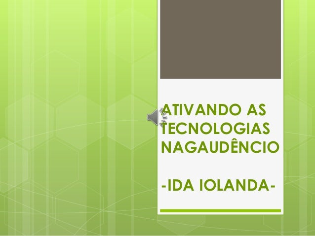 ATIVANDO AS TECNOLOGIAS NAGAUDÊNCIO  -IDA IOLANDA-