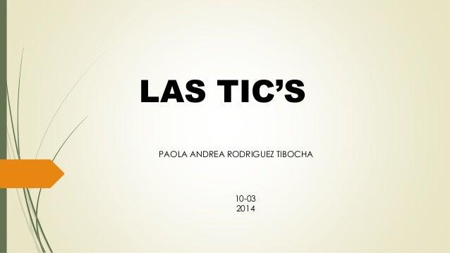 LAS TIC'S PAOLA ANDREA RODRIGUEZ TIBOCHA  10-03 2014