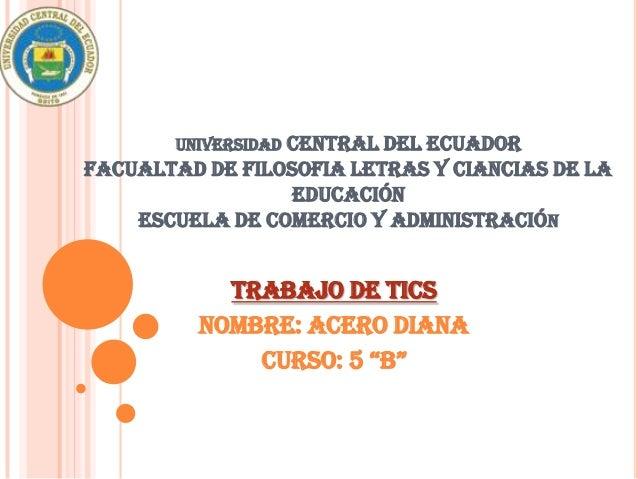 UNIVERSIDAD CENTRAL DEL ECUADOR FACUALTAD DE FILOSOFIA LETRAS Y CIANCIAS DE LA EDUCACIÓN ESCUELA DE COMERCIO Y ADMINISTRAC...