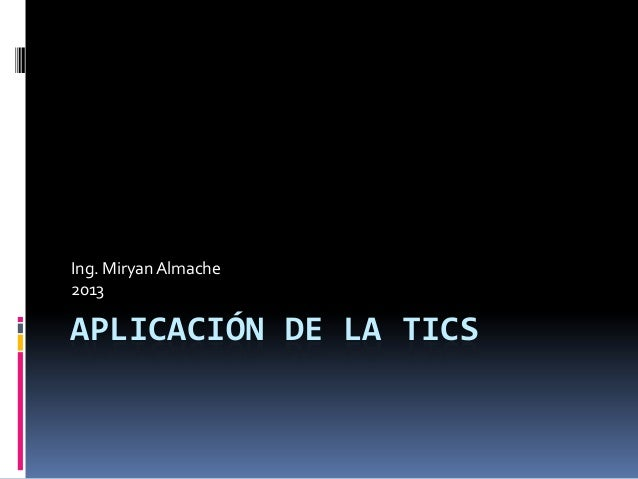 APLICACIÓN DE LA TICS Ing. MiryanAlmache 2013