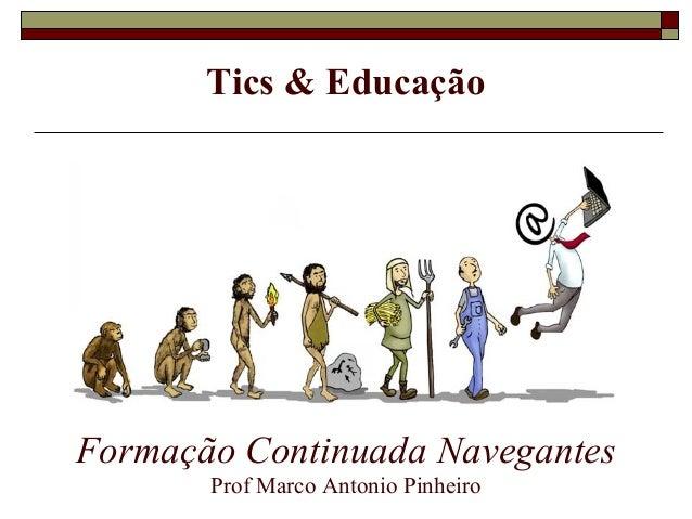 Tics & Educação Formação Continuada Navegantes Prof Marco Antonio Pinheiro