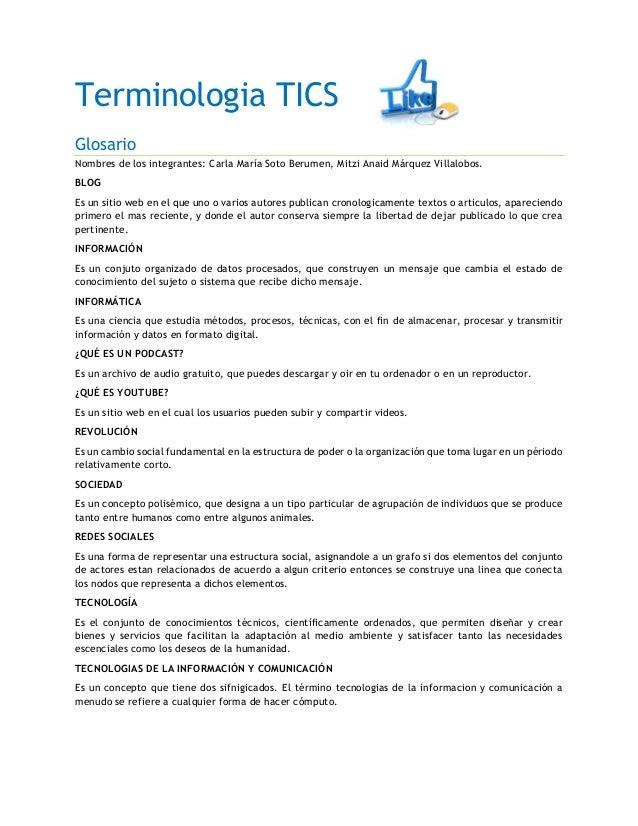 Terminologia TICS Glosario Nombres de los integrantes: Carla María Soto Berumen, Mitzi Anaid Márquez Villalobos. BLOG Es u...