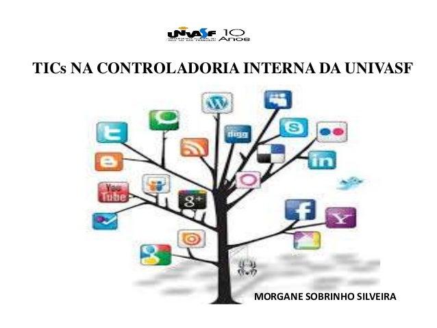 TICs NA CONTROLADORIA INTERNA DA UNIVASF MORGANE SOBRINHO SILVEIRA