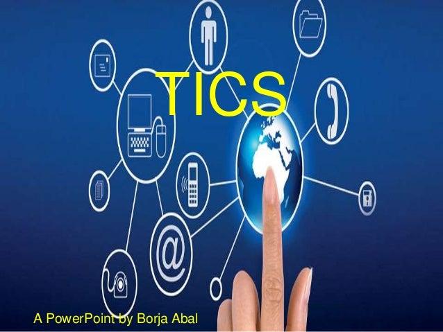TICS A PowerPoint by Borja Abal