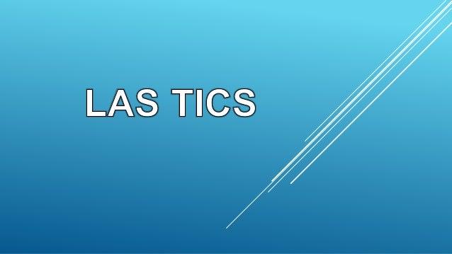 ¿QUE SON LAS TICS? Son tecnologías de la información y de comunicaciones, constan de equipos de programas informáticos y m...