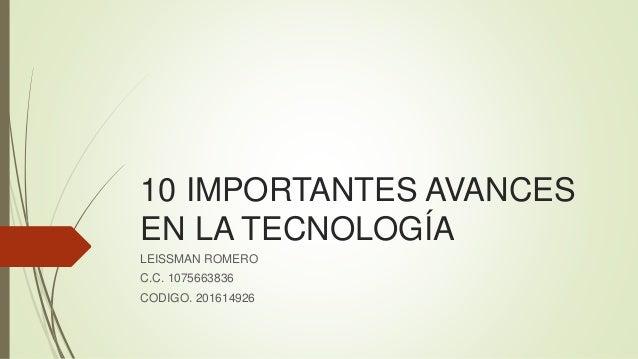 10 IMPORTANTES AVANCES EN LA TECNOLOGÍA LEISSMAN ROMERO C.C. 1075663836 CODIGO. 201614926