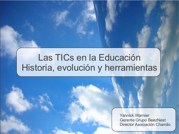 Las TICs en la EducaciónHistoria, evolución y herramientas                        Yannick Warnier                        G...