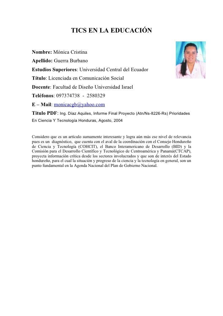 TICS EN LA EDUCACIÓN   Nombre: Mónica Cristina Apellido: Guerra Burbano Estudios Superiores: Universidad Central del Ecuad...