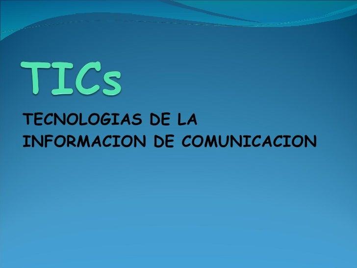 <ul><li>TECNOLOGIAS DE LA INFORMACION DE COMUNICACION </li></ul>