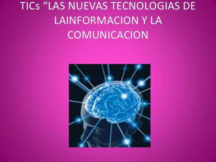 """TICs """"LAS NUEVAS TECNOLOGIAS DE LAINFORMACION Y LA COMUNICACION<br />"""